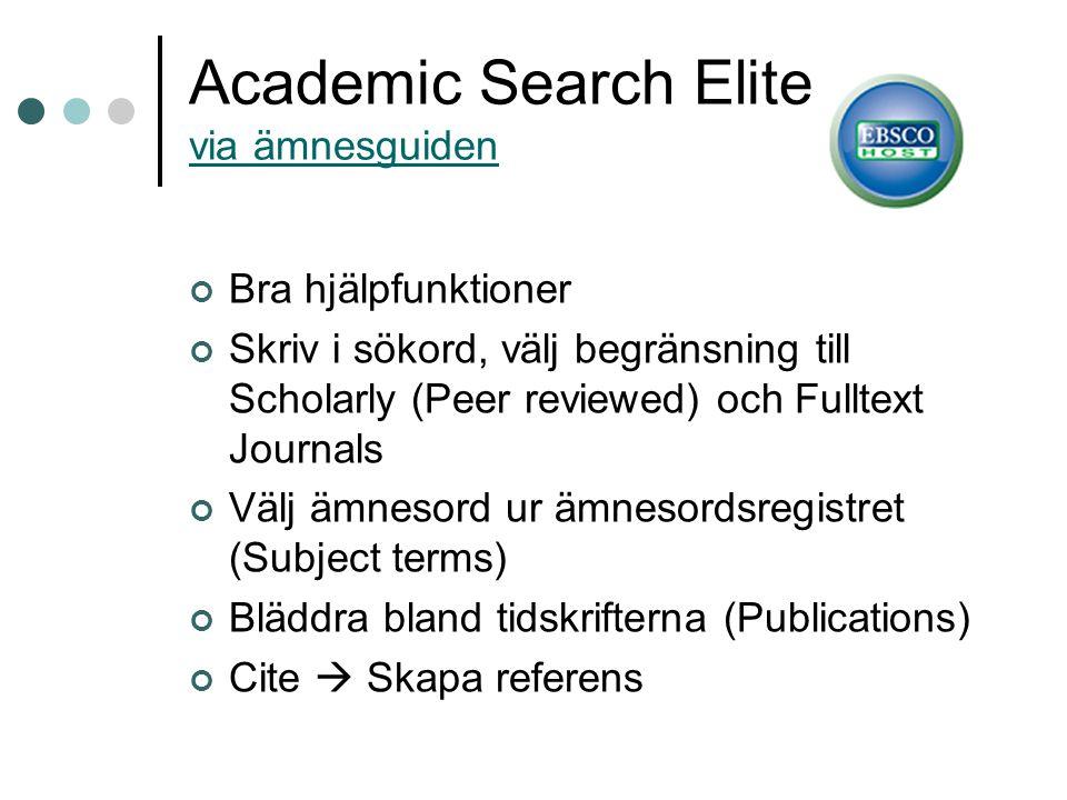 Academic Search Elite via ämnesguiden via ämnesguiden Bra hjälpfunktioner Skriv i sökord, välj begränsning till Scholarly (Peer reviewed) och Fulltext Journals Välj ämnesord ur ämnesordsregistret (Subject terms) Bläddra bland tidskrifterna (Publications) Cite  Skapa referens