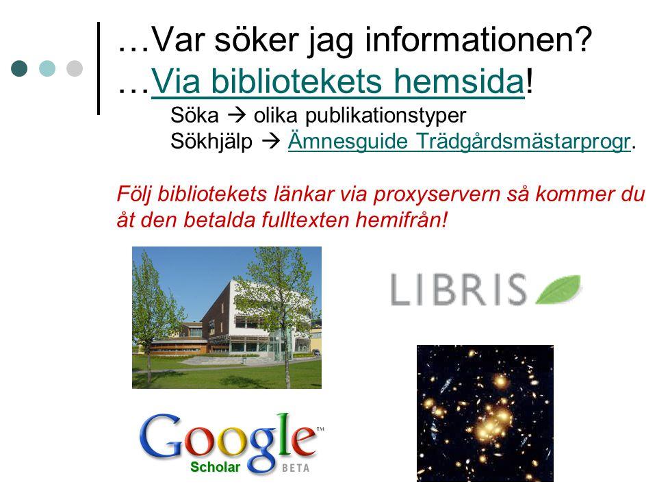 …Var söker jag informationen? …Via bibliotekets hemsida! Söka  olika publikationstyper Sökhjälp  Ämnesguide Trädgårdsmästarprogr. Följ bibliotekets