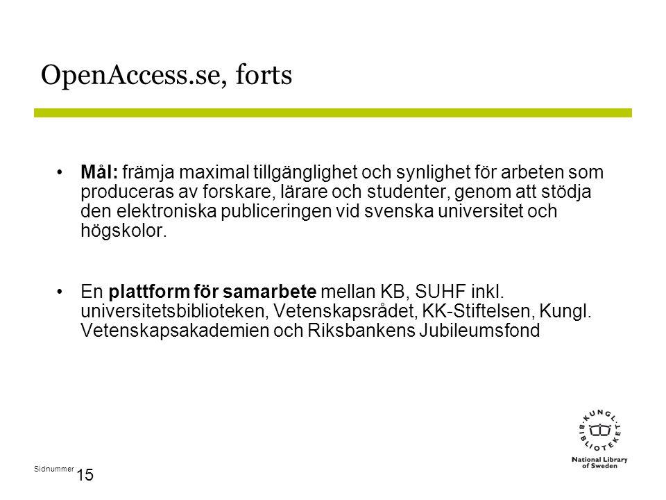 Sidnummer 15 OpenAccess.se, forts Mål: främja maximal tillgänglighet och synlighet för arbeten som produceras av forskare, lärare och studenter, genom att stödja den elektroniska publiceringen vid svenska universitet och högskolor.