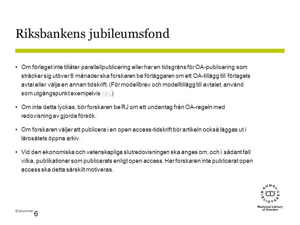 Sidnummer 6 Riksbankens jubileumsfond Om förlaget inte tillåter parallellpublicering eller har en tidsgräns för OA-publicering som sträcker sig utöver 6 månader ska forskaren be förläggaren om ett OA-tillägg till förlagets avtal eller välja en annan tidskrift.