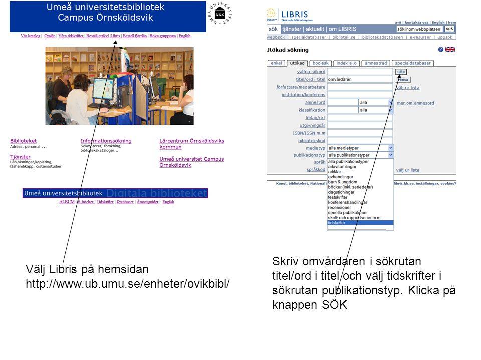 Välj Libris på hemsidan http://www.ub.umu.se/enheter/ovikbibl/ Skriv omvårdaren i sökrutan titel/ord i titel och välj tidskrifter i sökrutan publikati