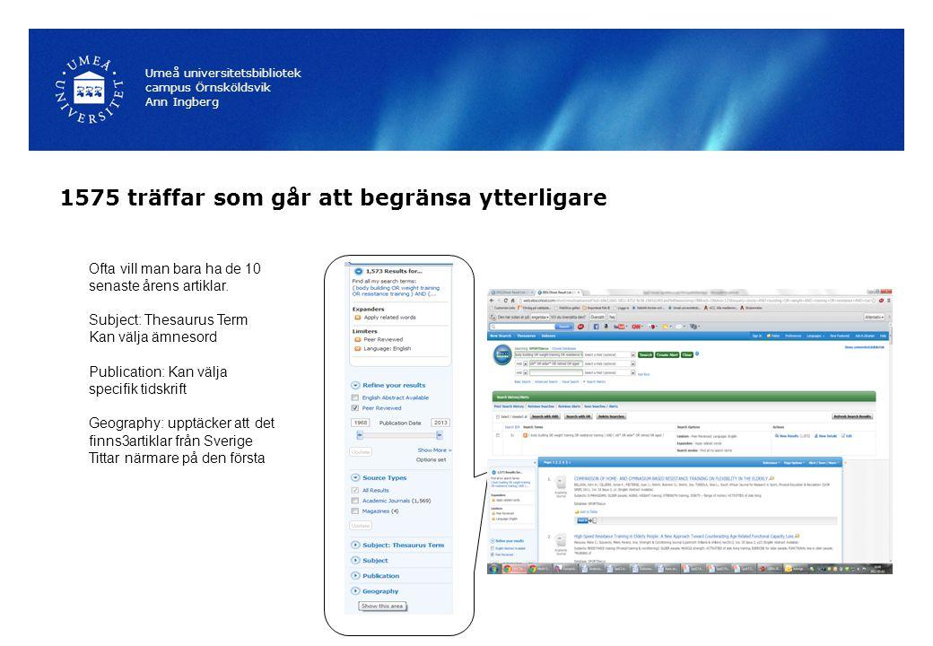 1575 träffar som går att begränsa ytterligare Umeå universitetsbibliotek campus Örnsköldsvik Ann Ingberg Ofta vill man bara ha de 10 senaste årens artiklar.