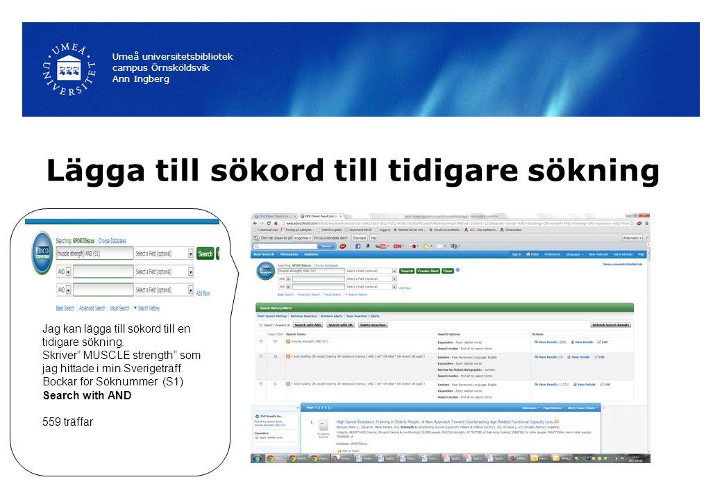 Lägga till sökord till tidigare sökning Umeå universitetsbibliotek campus Örnsköldsvik Ann Ingberg Jag kan lägga till sökord till en tidigare sökning.