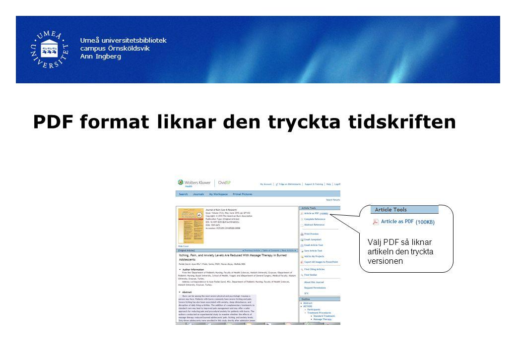PDF format liknar den tryckta tidskriften Umeå universitetsbibliotek campus Örnsköldsvik Ann Ingberg Välj PDF så liknar artikeln den tryckta versionen