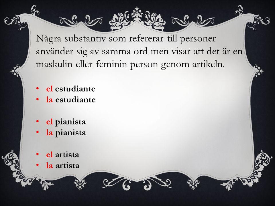Några substantiv som refererar till personer använder sig av samma ord men visar att det är en maskulin eller feminin person genom artikeln. el estudi
