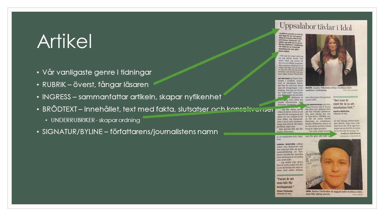 Artikel Vår vanligaste genre i tidningar RUBRIK – överst, fångar läsaren INGRESS – sammanfattar artikeln, skapar nyfikenhet BRÖDTEXT – innehållet, tex