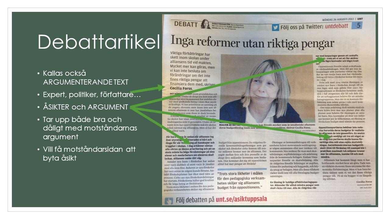 Debattartikel Kallas också ARGUMENTERANDE TEXT Expert, politiker, författare… ÅSIKTER och ARGUMENT Tar upp både bra och dåligt med motståndarnas argum