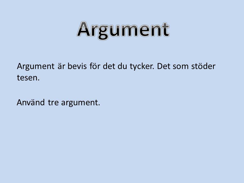 Argument är bevis för det du tycker. Det som stöder tesen. Använd tre argument.