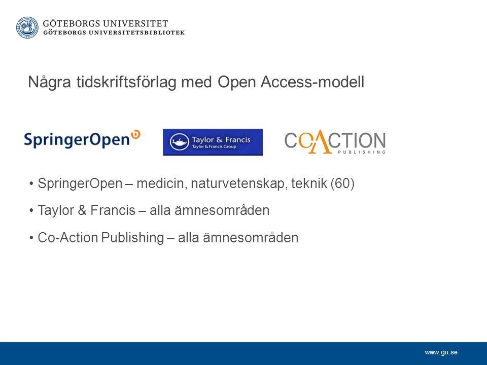 www.gu.se Några tidskriftsförlag med Open Access-modell SpringerOpen – medicin, naturvetenskap, teknik (60) Taylor & Francis – alla ämnesområden Co-Action Publishing – alla ämnesområden