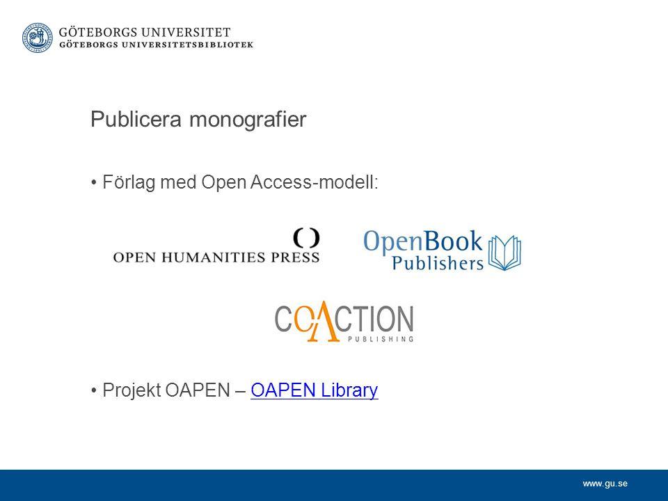 www.gu.se Publicera monografier Förlag med Open Access-modell: Projekt OAPEN – OAPEN LibraryOAPEN Library