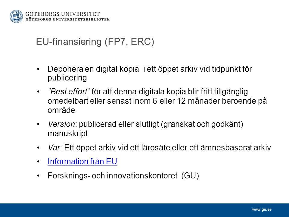 www.gu.se Deponera en digital kopia i ett öppet arkiv vid tidpunkt för publicering Best effort för att denna digitala kopia blir fritt tillgänglig omedelbart eller senast inom 6 eller 12 månader beroende på område Version: publicerad eller slutligt (granskat och godkänt) manuskript Var: Ett öppet arkiv vid ett lärosäte eller ett ämnesbaserat arkiv Information från EU Forsknings- och innovationskontoret (GU) EU-finansiering (FP7, ERC)