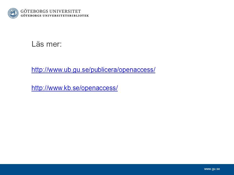 www.gu.se Läs mer: http://www.ub.gu.se/publicera/openaccess/ http://www.kb.se/openaccess/