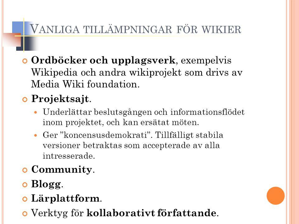 V ANLIGA TILLÄMPNINGAR FÖR WIKIER Ordböcker och upplagsverk, exempelvis Wikipedia och andra wikiprojekt som drivs av Media Wiki foundation. Projektsaj