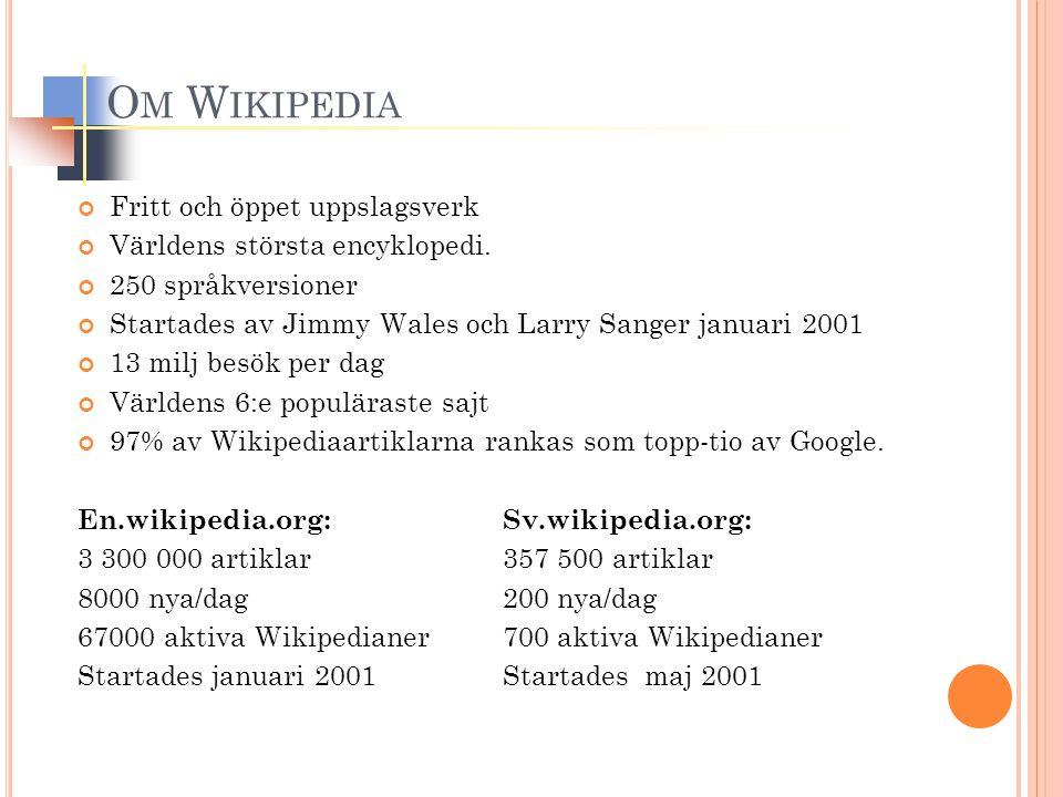 O M W IKIPEDIA Fritt och öppet uppslagsverk Världens största encyklopedi. 250 språkversioner Startades av Jimmy Wales och Larry Sanger januari 2001 13