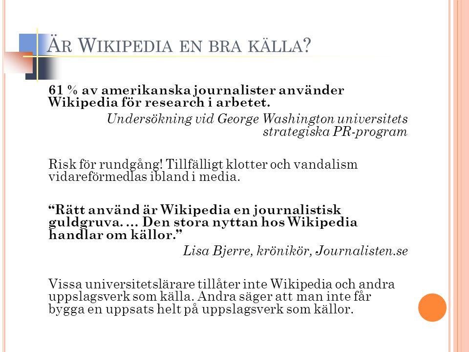 Ä R W IKIPEDIA EN BRA KÄLLA ? 61 % av amerikanska journalister använder Wikipedia för research i arbetet. Undersökning vid George Washington universit