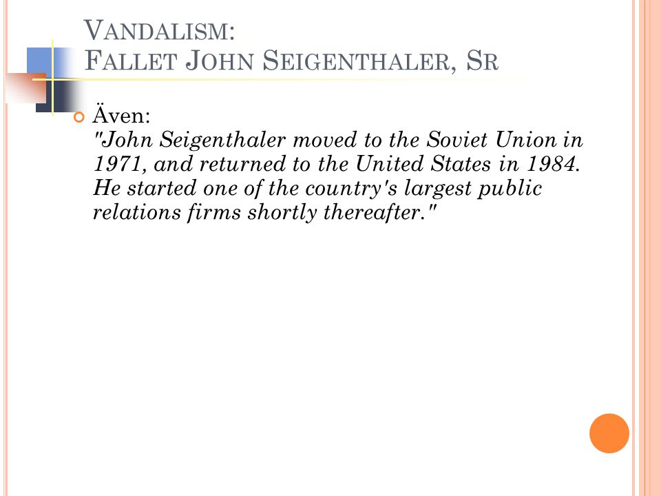 V ANDALISM : F ALLET J OHN S EIGENTHALER, S R Även: John Seigenthaler moved to the Soviet Union in 1971, and returned to the United States in 1984.