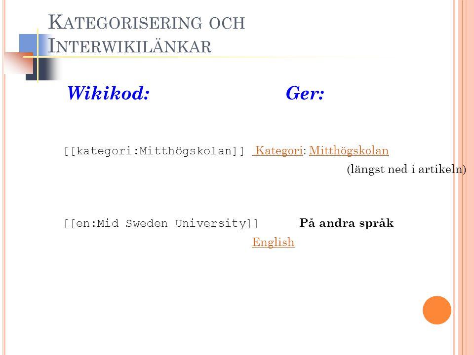 Wikikod: Ger: [[kategori:Mitthögskolan]] Kategori: Mitthögskolan KategoriMitthögskolan (längst ned i artikeln) [[en:Mid Sweden University]] På andra s
