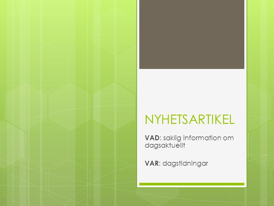 NYHETSARTIKEL VAD : saklig information om dagsaktuellt VAR : dagstidningar