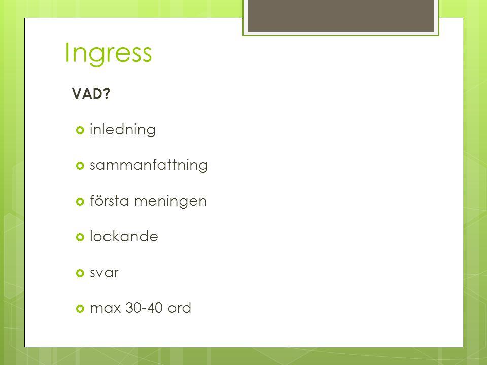 Ingress VAD?  inledning  sammanfattning  första meningen  lockande  svar  max 30-40 ord