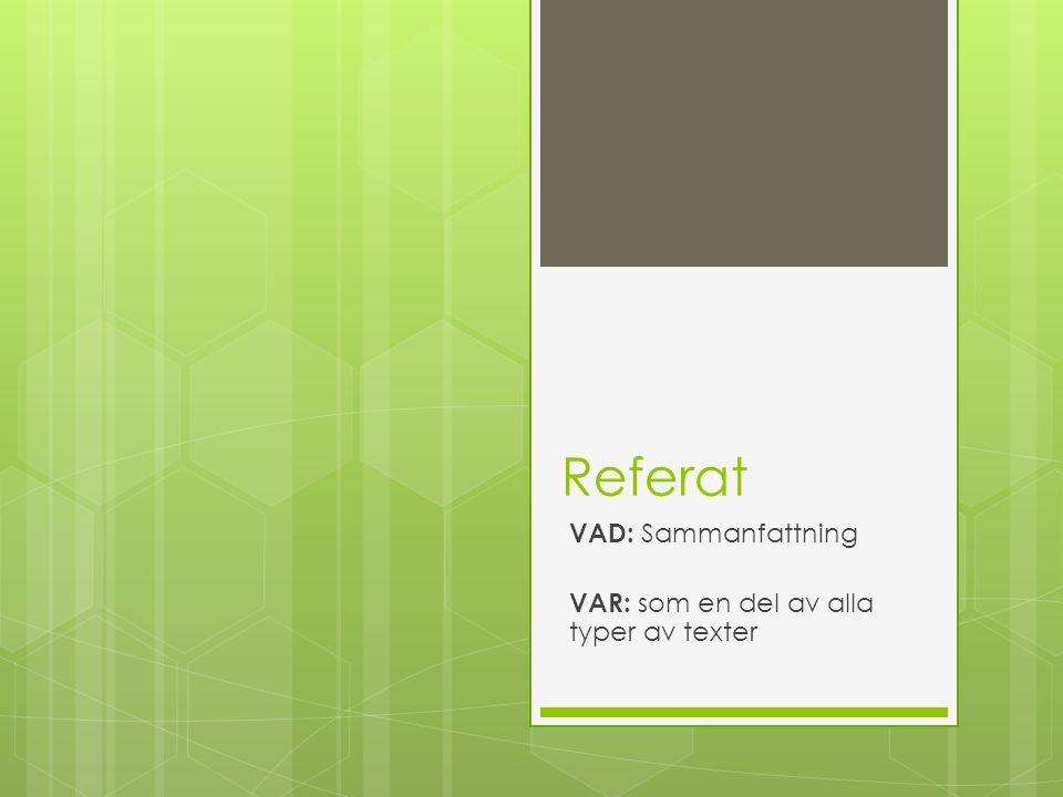 Referat VAD: Sammanfattning VAR: som en del av alla typer av texter