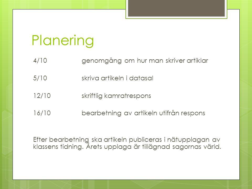 Planering 4/10 genomgång om hur man skriver artiklar 5/10 skriva artikeln i datasal 12/10skriftlig kamratrespons 16/10bearbetning av artikeln utifrån