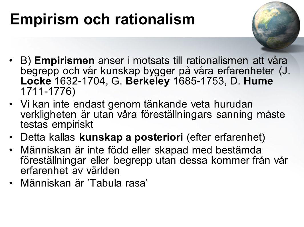 Empirism och rationalism B) Empirismen anser i motsats till rationalismen att våra begrepp och vår kunskap bygger på våra erfarenheter (J. Locke 1632-