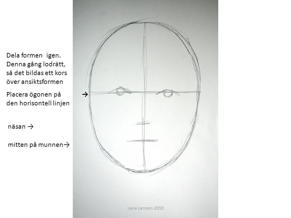 Dela formen igen. Denna gång lodrätt, så det bildas ett kors över ansiktsformen →Placera ögonen på den horisontell linjen näsan → mitten på munnen→ Le