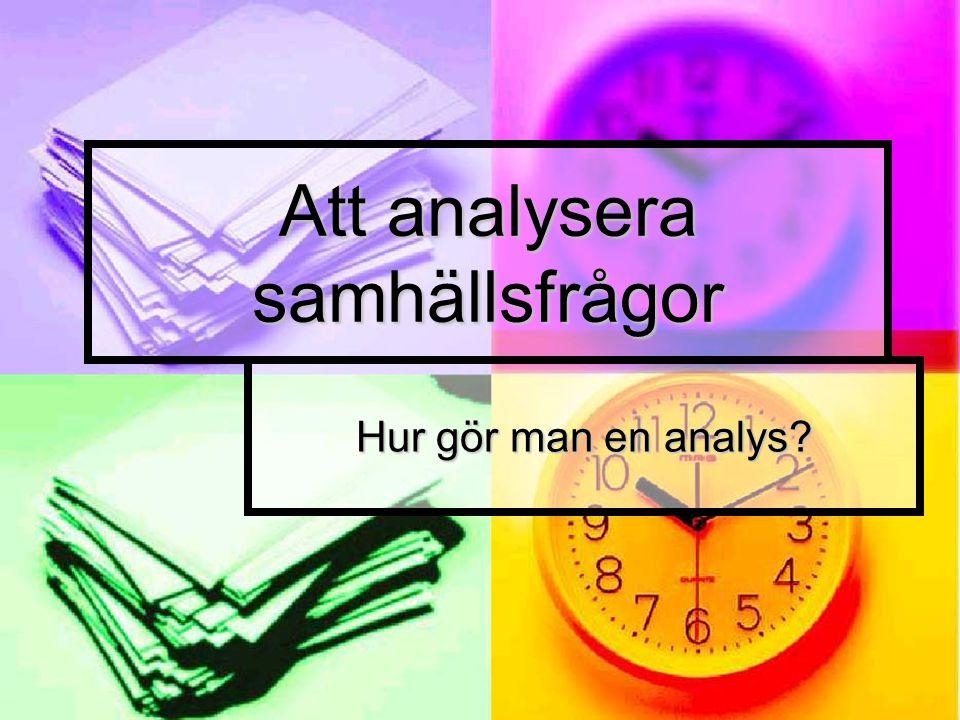 Att analysera samhällsfrågor Hur gör man en analys?