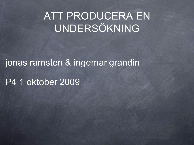 ATT PRODUCERA EN UNDERSÖKNING jonas ramsten & ingemar grandin P4 1 oktober 2009