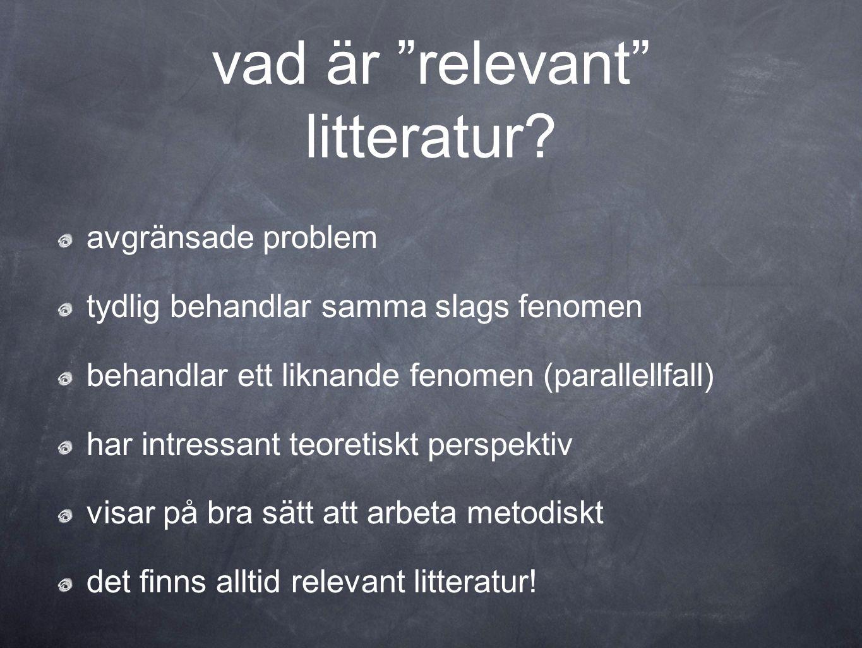 """vad är """"relevant"""" litteratur? avgränsade problem tydlig behandlar samma slags fenomen behandlar ett liknande fenomen (parallellfall) har intressant te"""