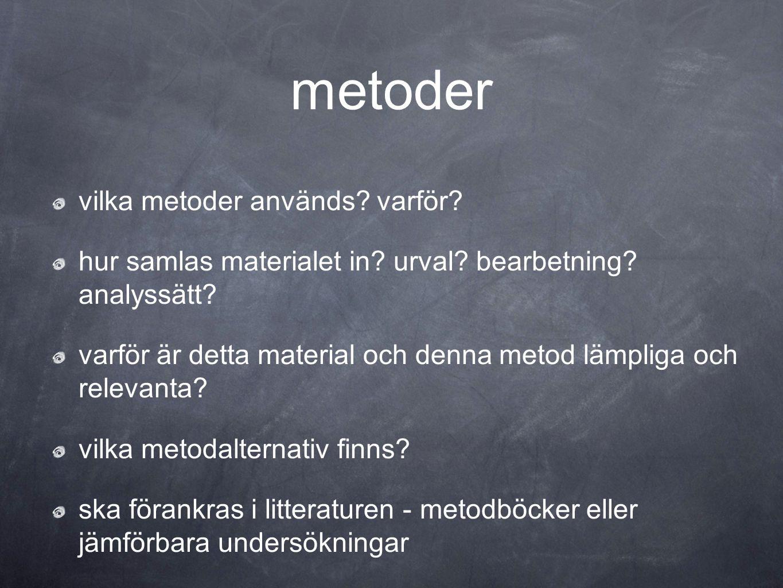 metoder vilka metoder används? varför? hur samlas materialet in? urval? bearbetning? analyssätt? varför är detta material och denna metod lämpliga och