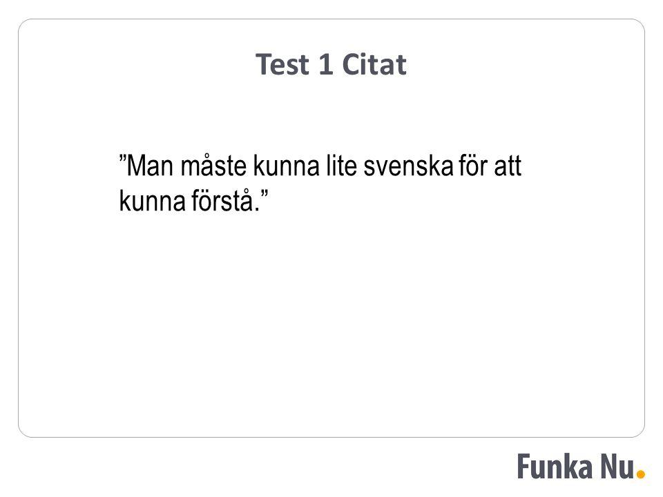 """Test 1 Citat """"Man måste kunna lite svenska för att kunna förstå."""""""