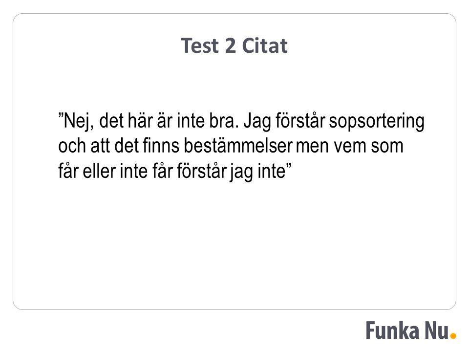 """Test 2 Citat """"Nej, det här är inte bra. Jag förstår sopsortering och att det finns bestämmelser men vem som får eller inte får förstår jag inte"""""""