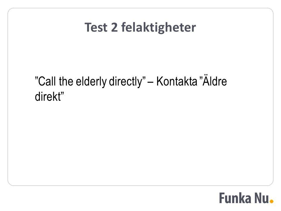 """Test 2 felaktigheter """"Call the elderly directly"""" – Kontakta """"Äldre direkt"""""""