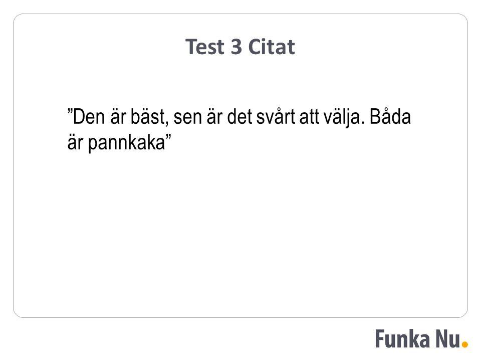 """Test 3 Citat """"Den är bäst, sen är det svårt att välja. Båda är pannkaka"""""""