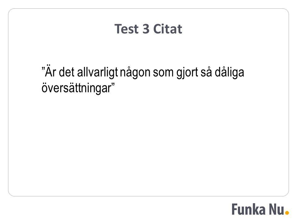 """Test 3 Citat """"Är det allvarligt någon som gjort så dåliga översättningar"""""""