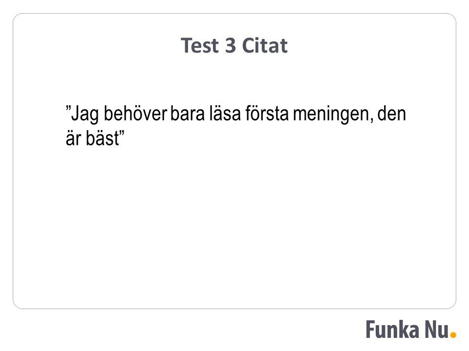 """Test 3 Citat """"Jag behöver bara läsa första meningen, den är bäst"""""""