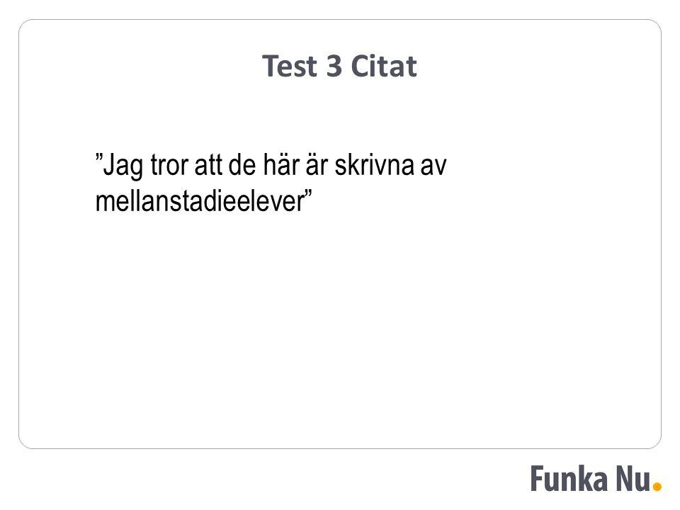 """Test 3 Citat """"Jag tror att de här är skrivna av mellanstadieelever"""""""