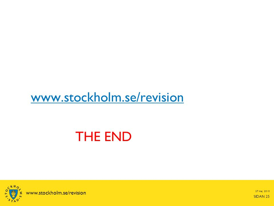 THE END 27 maj 2010 SIDAN 25 www.stockholm.se/revision