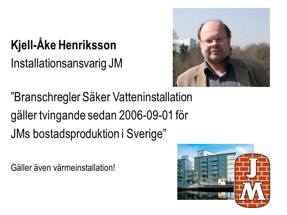 """Kjell-Åke Henriksson Installationsansvarig JM """"Branschregler Säker Vatteninstallation gäller tvingande sedan 2006-09-01 för JMs bostadsproduktion i Sv"""