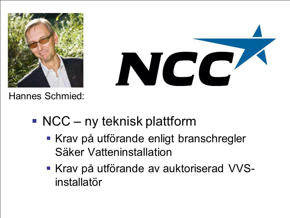  NCC – ny teknisk plattform  Krav på utförande enligt branschregler Säker Vatteninstallation  Krav på utförande av auktoriserad VVS- installatör Ha