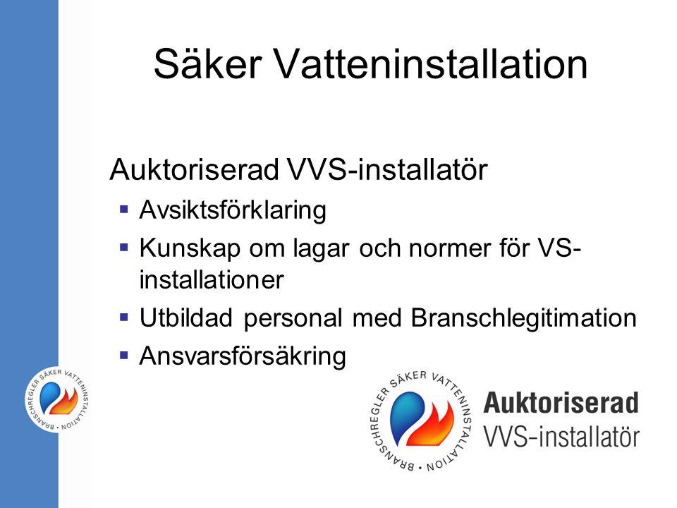 Auktoriserad VVS-installatör  Avsiktsförklaring  Kunskap om lagar och normer för VS- installationer  Utbildad personal med Branschlegitimation  An