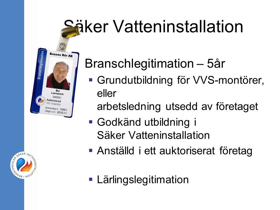 Säker Vatteninstallation Branschlegitimation – 5år  Grundutbildning för VVS-montörer, eller arbetsledning utsedd av företaget  Godkänd utbildning i