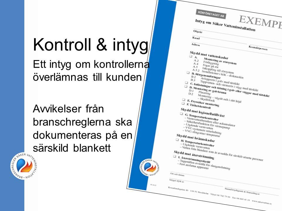 Kontroll & intyg Ett intyg om kontrollerna överlämnas till kunden Avvikelser från branschreglerna ska dokumenteras på en särskild blankett