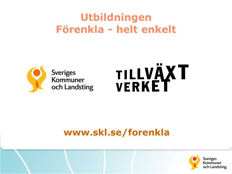 Utbildningen Förenkla - helt enkelt www.skl.se/forenkla