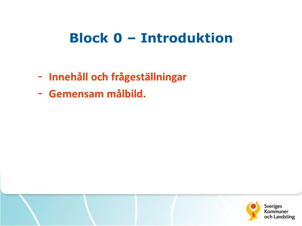 Block 0 – Introduktion - Innehåll och frågeställningar - Gemensam målbild.