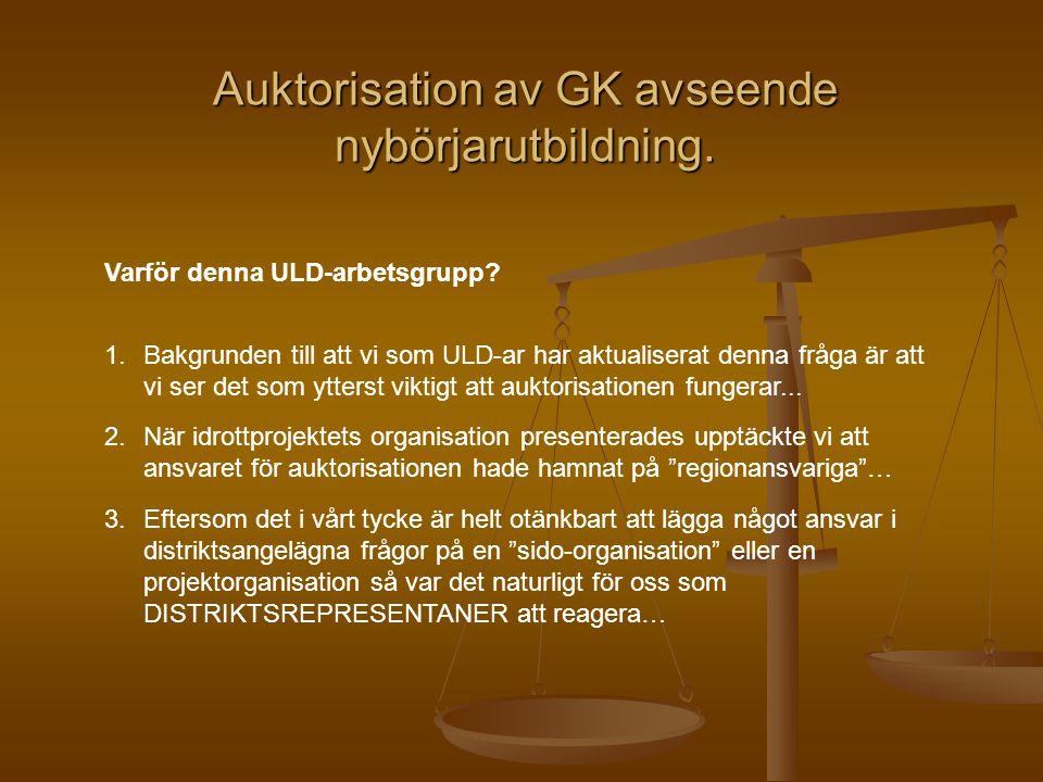 Auktorisation av GK avseende nybörjarutbildning. Varför denna ULD-arbetsgrupp.