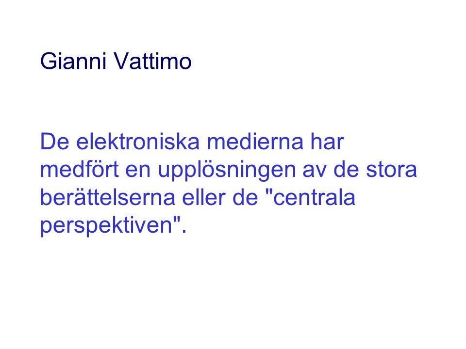 Gianni Vattimo De elektroniska medierna har medfört en upplösningen av de stora berättelserna eller de