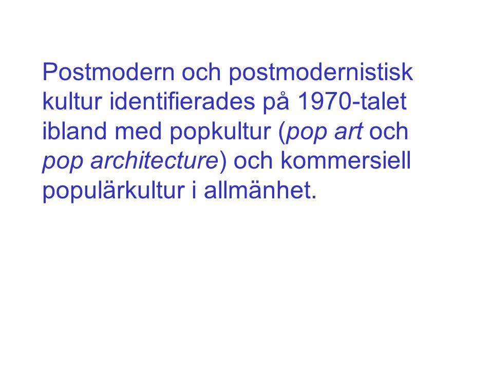 Postmodern och postmodernistisk kultur identifierades på 1970-talet ibland med popkultur (pop art och pop architecture) och kommersiell populärkultur