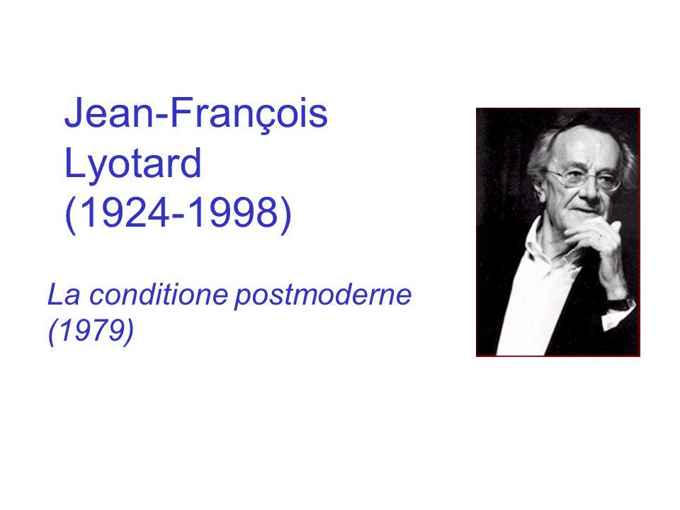 Jean-François Lyotard (1924-1998) La conditione postmoderne (1979)